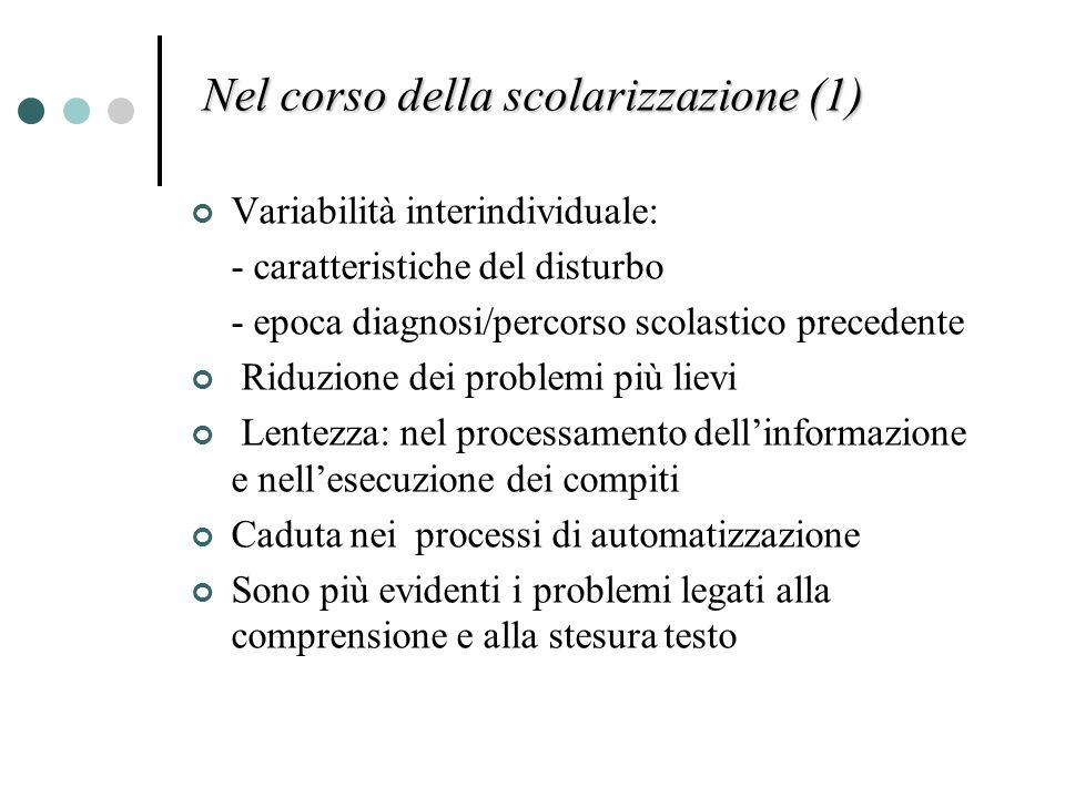 Nel corso della scolarizzazione (1) Variabilità interindividuale: - caratteristiche del disturbo - epoca diagnosi/percorso scolastico precedente Riduz