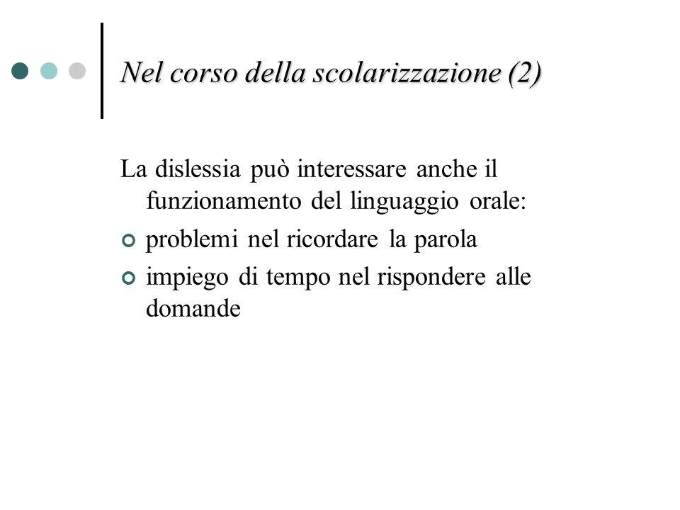Nel corso della scolarizzazione (2) La dislessia può interessare anche il funzionamento del linguaggio orale: problemi nel ricordare la parola impiego