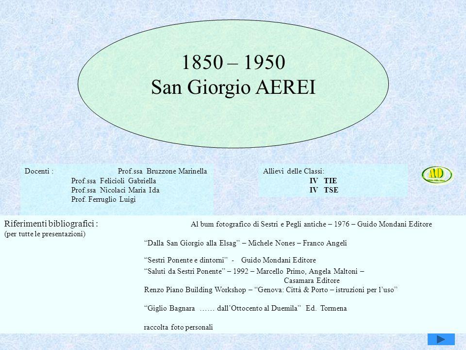 Genova, Sestri e Attilio Odero1 1 1850 – 1950 San Giorgio AEREI Riferimenti bibliografici : Al bum fotografico di Sestri e Pegli antiche – 1976 – Guid
