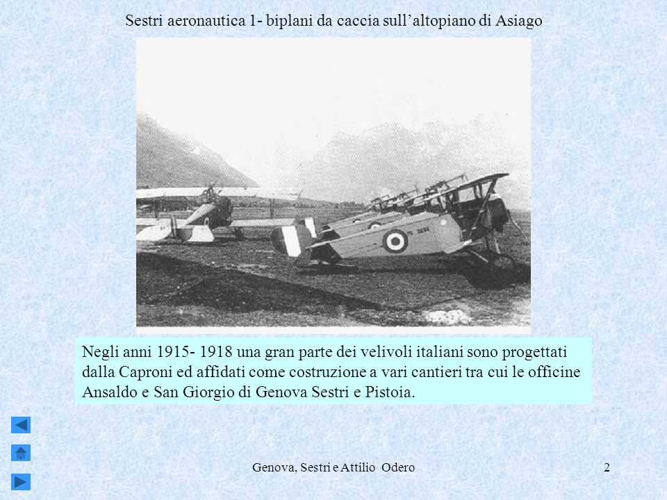 Genova, Sestri e Attilio Odero2 Sestri aeronautica 1- biplani da caccia sullaltopiano di Asiago Negli anni 1915- 1918 una gran parte dei velivoli ital