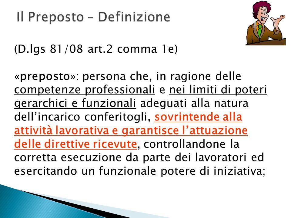 (D.lgs 81/08 art.2 comma 1e) «preposto»: persona che, in ragione delle competenze professionali e nei limiti di poteri gerarchici e funzionali adeguat