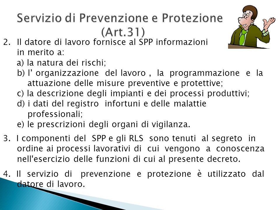 2.Il datore di lavoro fornisce al SPP informazioni in merito a: a) la natura dei rischi; b) l organizzazione del lavoro, la programmazione e la attuaz