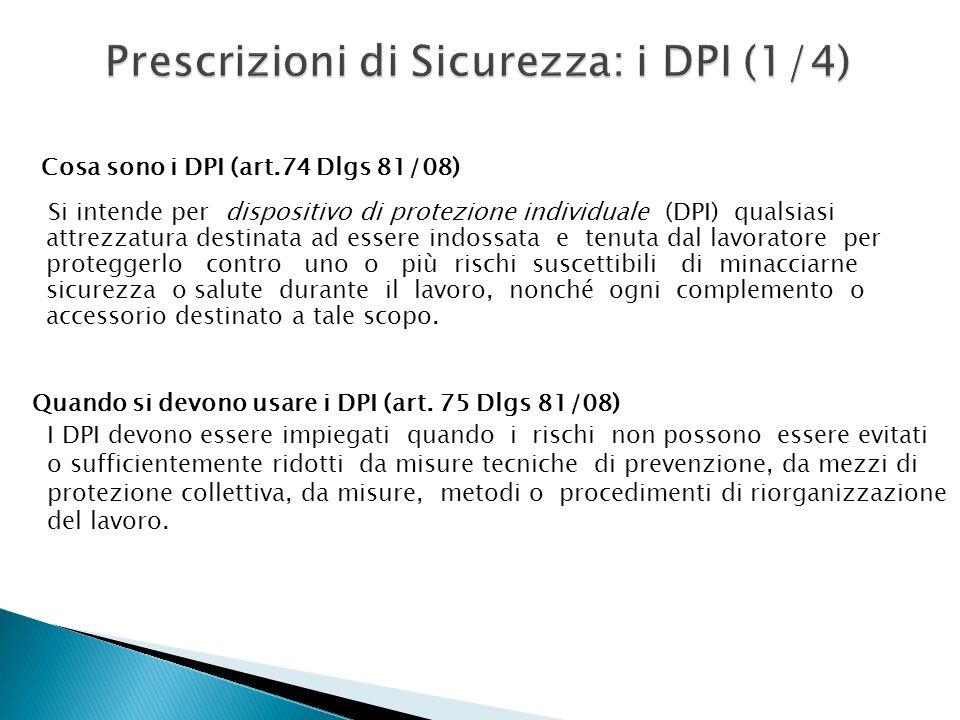 Prescrizioni di Sicurezza: i DPI (1/4) Cosa sono i DPI (art.74 Dlgs 81/08) Si intende per dispositivo di protezione individuale (DPI) qualsiasi attrez