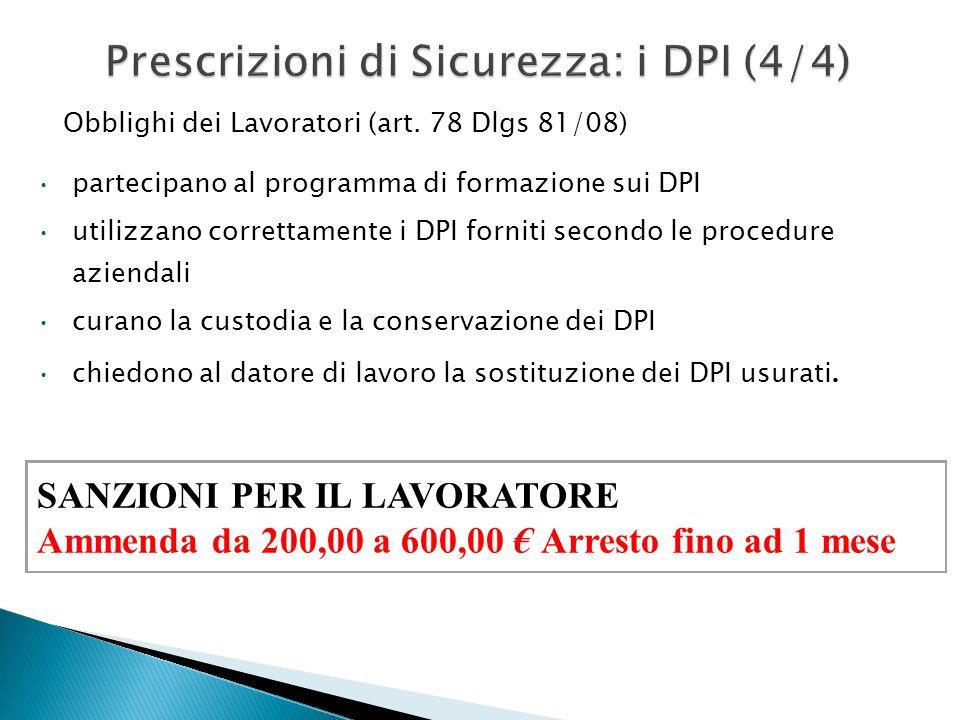 Prescrizioni di Sicurezza: i DPI (4/4) Obblighi dei Lavoratori (art. 78 Dlgs 81/08) SANZIONI PER IL LAVORATORE Ammenda da 200,00 a 600,00 Arresto fino