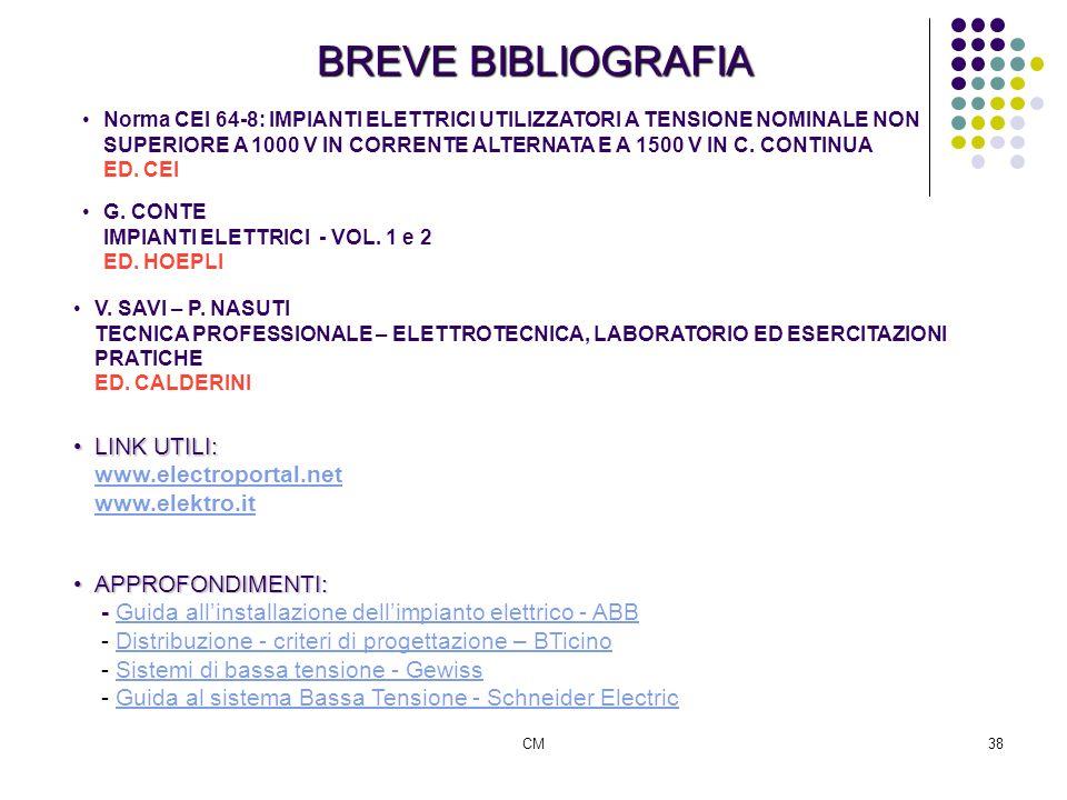 CM38 BREVE BIBLIOGRAFIA G. CONTE IMPIANTI ELETTRICI - VOL. 1 e 2 ED. HOEPLI Norma CEI 64-8: IMPIANTI ELETTRICI UTILIZZATORI A TENSIONE NOMINALE NON SU