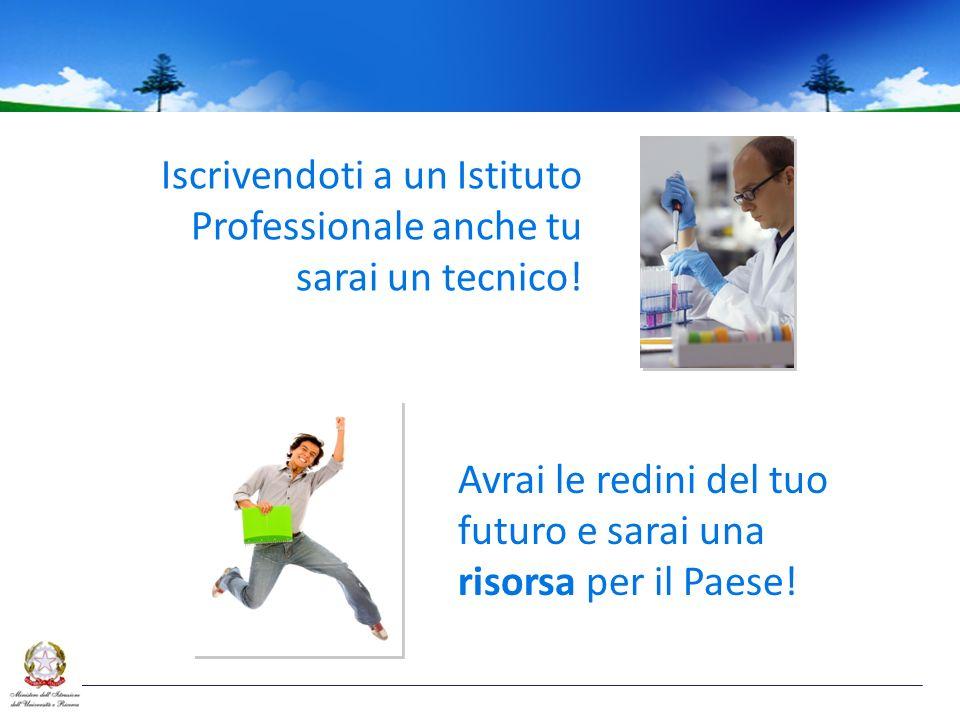Iscrivendoti a un Istituto Professionale anche tu sarai un tecnico.