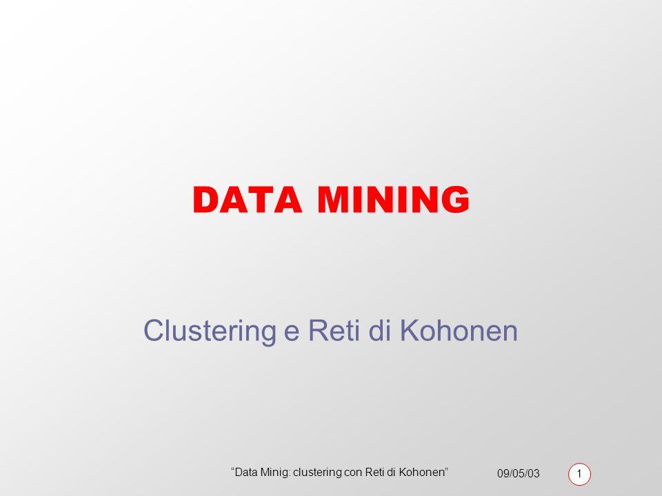 09/05/03 1 Data Minig: clustering con Reti di Kohonen Data mining / analisi associazioni