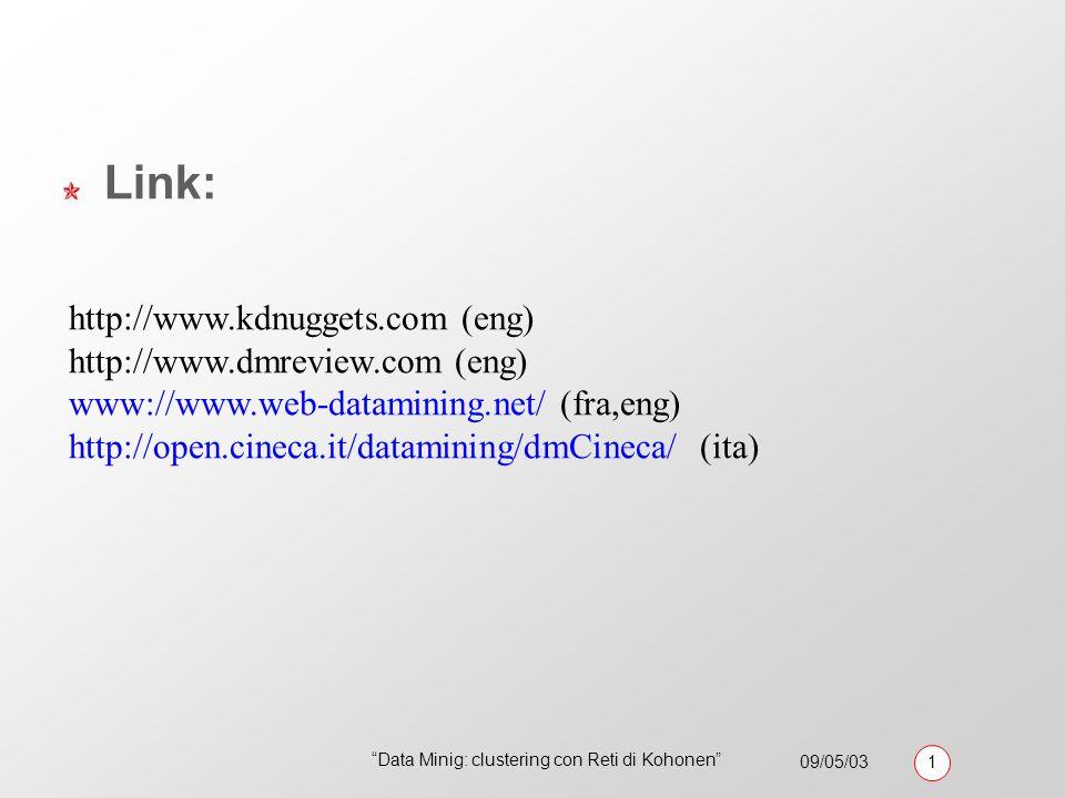 09/05/03 1 Data Minig: clustering con Reti di Kohonen Pazienti ipertesiPazienti a rischio (età X sesso, altre patologie) Trattamento prescritto - monosomministrazione - associazioni da linee guide - altre associazioni OK OK se non a rischio OK se a rischio KO Data mining Contesto