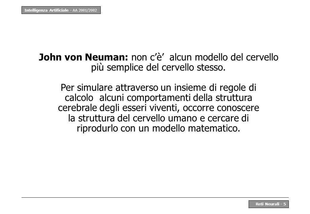 Intelligenza Artificiale - AA 2001/2002 Reti Neurali - 46 Progettare la rete Per un tipo di apprendimento supervisionato: Individuare le classi in cui dividere linput secondo il tipo di problema Scegliere le feature analizzando matematicamente gli oggetti in input Definire molte coppie (input, output) per i set di training (60%), validation (20%), test (20%) Definire la codifica numerica: per linput valori in [-1,1]; per loutput valori binari {0,1}
