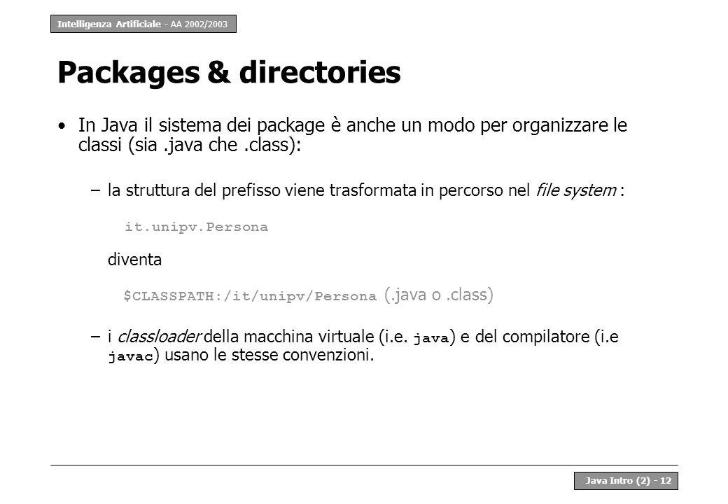 Intelligenza Artificiale - AA 2002/2003 Java Intro (2) - 12 Packages & directories In Java il sistema dei package è anche un modo per organizzare le c