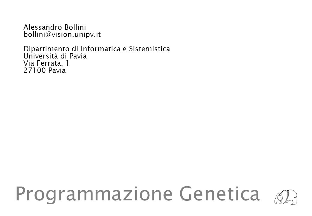 Alessandro Bollini bollini@vision.unipv.it Dipartimento di Informatica e Sistemistica Università di Pavia Via Ferrata, 1 27100 Pavia Programmazione Ge