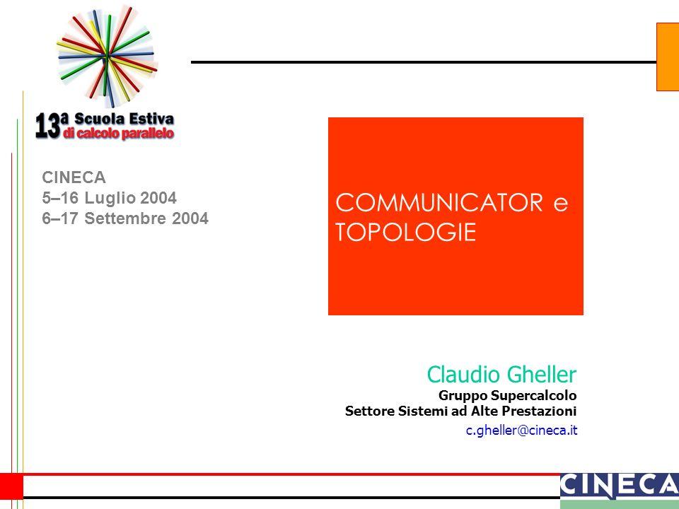 Claudio Gheller 2 Topologie – MPI2 Remote Memory Access Communicators e Topologie Communicator: insieme di processi che possono comunicare reciprocamente attraverso lo scambio di messaggi Topologia: struttura imposta sui processi che fanno parte di un communicator al fine di indirizzare specifici pattern di comunicazione