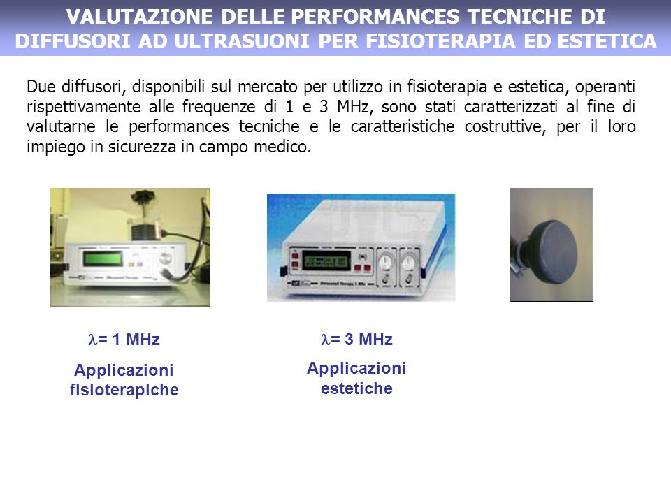 Due diffusori, disponibili sul mercato per utilizzo in fisioterapia e estetica, operanti rispettivamente alle frequenze di 1 e 3 MHz, sono stati carat