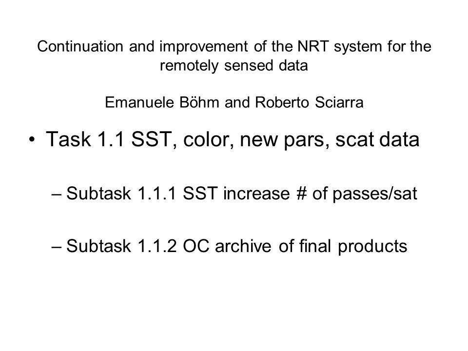 Task 1.1 Reprocess Adricosm color data (1.1.2) Reprocess SST for atmospheric studies (1.1.3) New OC-derived parameters (1.1.2) Scatterometer data for meteo sensitivity (1.1.3) Training (1.1.1, 1.1.2)