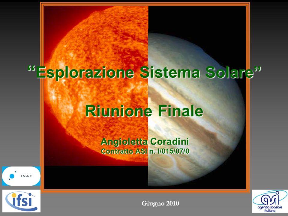 Esplorazione Sistema Solare Riunione Finale Esplorazione Sistema Solare Riunione Finale Angioletta Coradini Contratto ASI n.