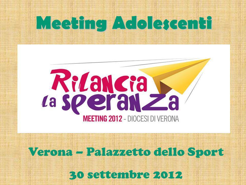 Verona – Palazzetto dello Sport 30 settembre 2012 Meeting Adolescenti