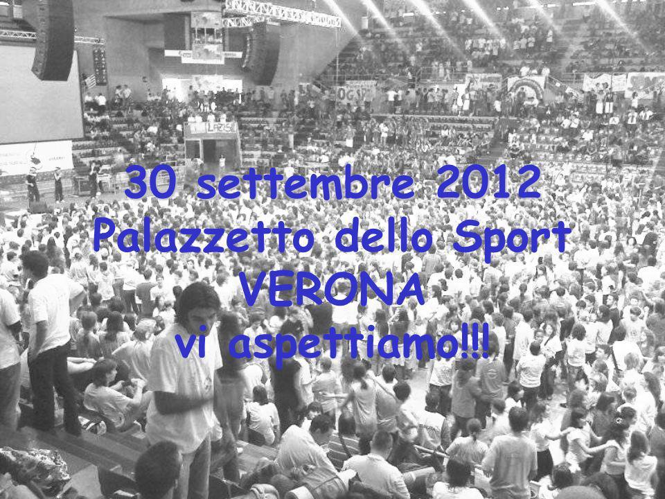 30 settembre 2012 30 settembre 2012 Palazzetto dello Sport VERONA vi aspettiamo!!!