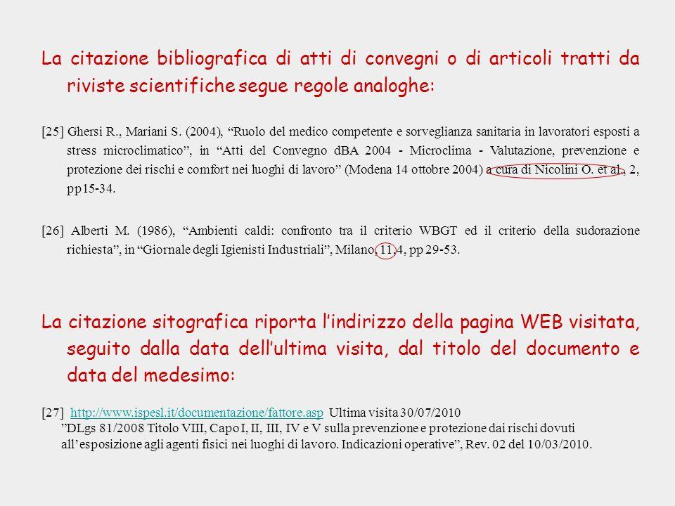 La citazione bibliografica di atti di convegni o di articoli tratti da riviste scientifiche segue regole analoghe: [25] Ghersi R., Mariani S. (2004),