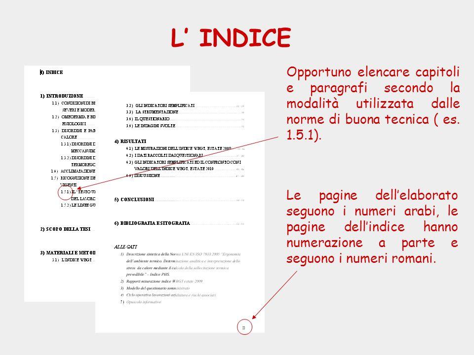 L INDICE Opportuno elencare capitoli e paragrafi secondo la modalità utilizzata dalle norme di buona tecnica ( es. 1.5.1). Le pagine dellelaborato seg