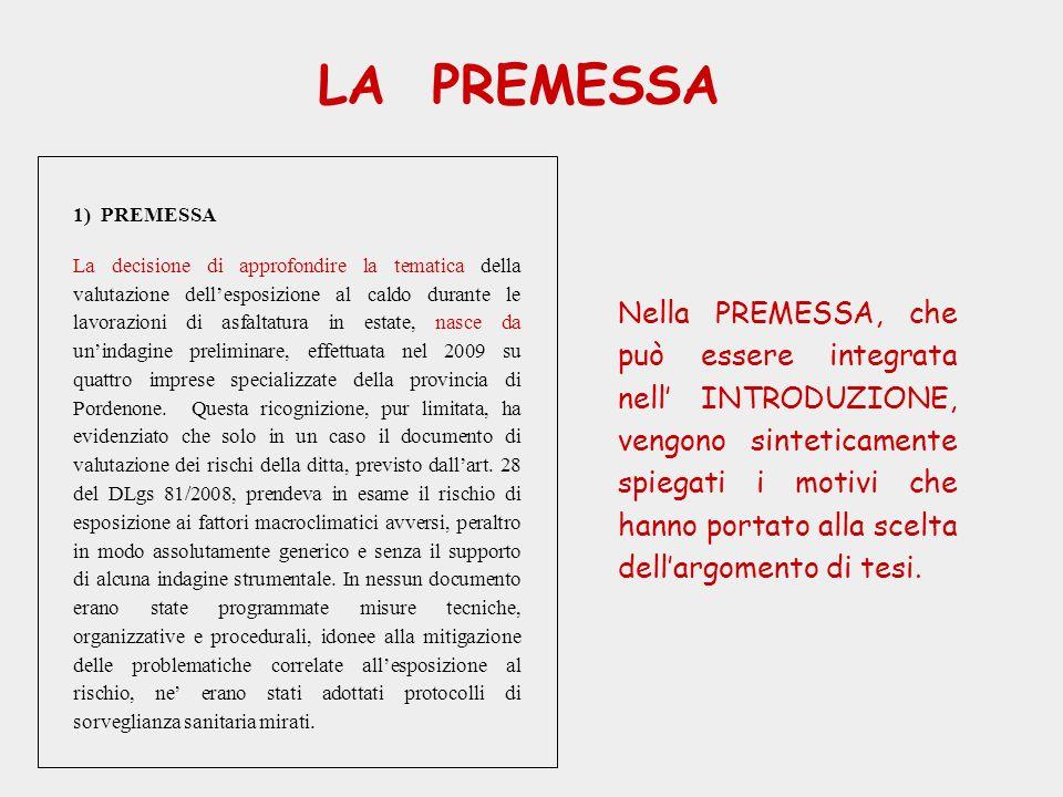LA PREMESSA Nella PREMESSA, che può essere integrata nell INTRODUZIONE, vengono sinteticamente spiegati i motivi che hanno portato alla scelta dellarg