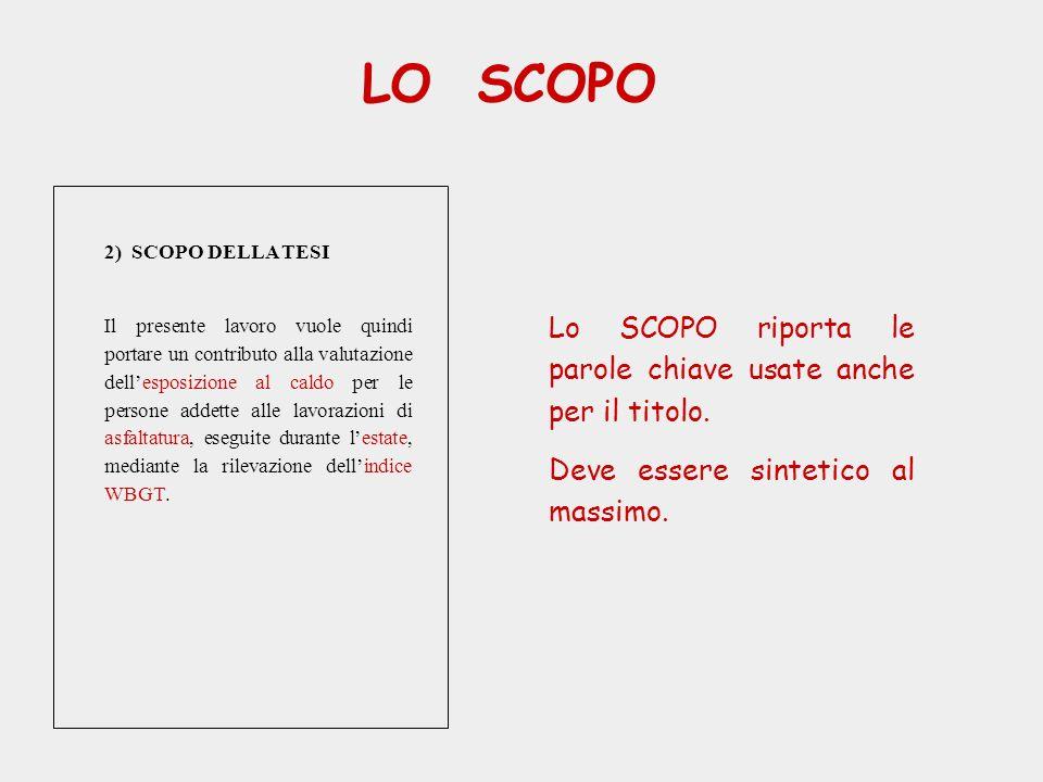 LO SCOPO Lo SCOPO riporta le parole chiave usate anche per il titolo. Deve essere sintetico al massimo. 2) SCOPO DELLA TESI Il presente lavoro vuole q