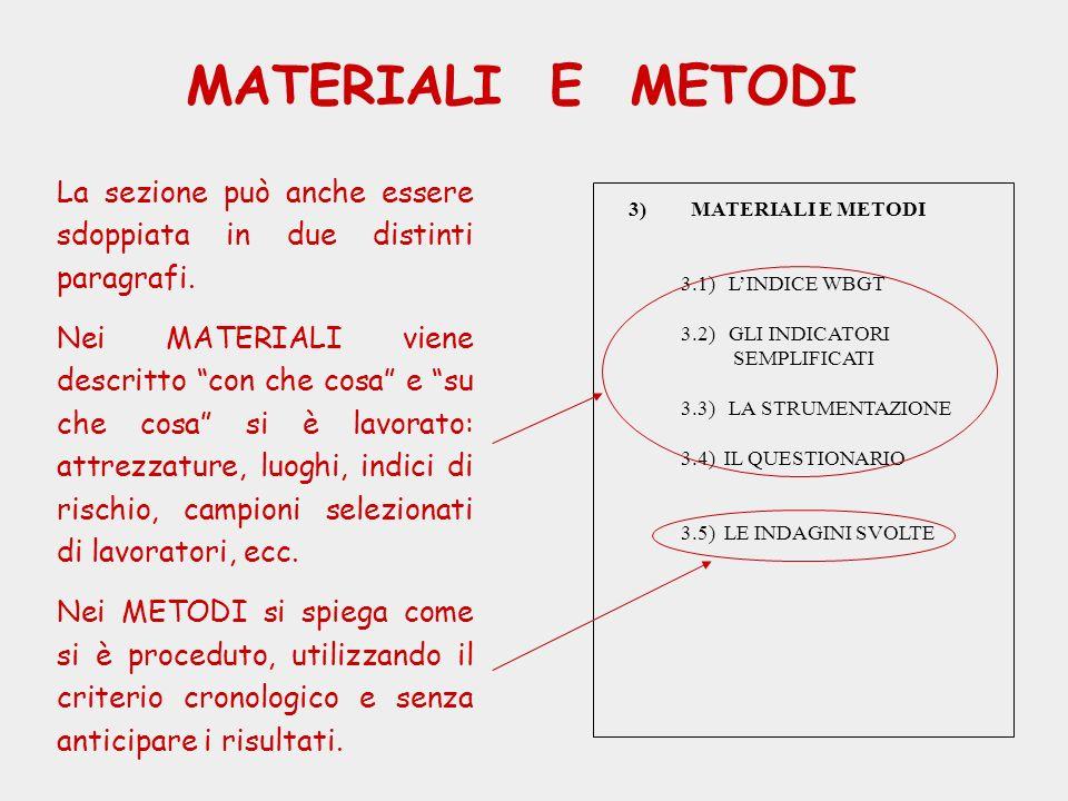 MATERIALI E METODI La sezione può anche essere sdoppiata in due distinti paragrafi. Nei MATERIALI viene descritto con che cosa e su che cosa si è lavo