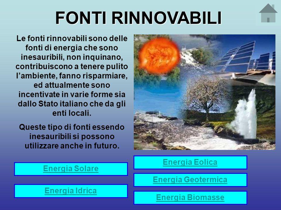 FONTI RINNOVABILI Le fonti rinnovabili sono delle fonti di energia che sono inesauribili, non inquinano, contribuiscono a tenere pulito lambiente, fan