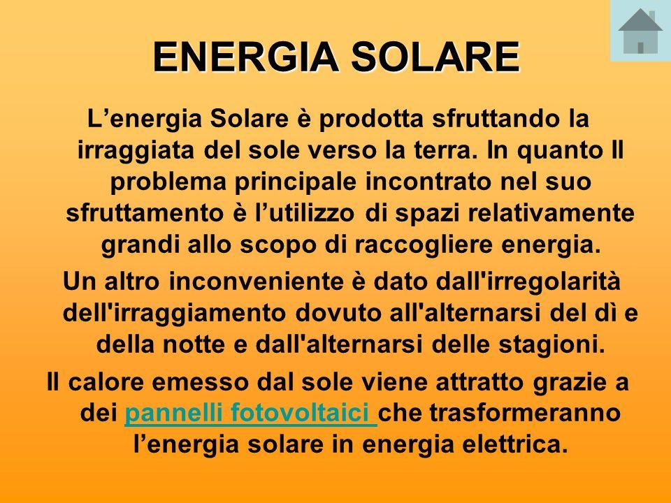 ENERGIA SOLARE Lenergia Solare è prodotta sfruttando la irraggiata del sole verso la terra. In quanto Il problema principale incontrato nel suo sfrutt