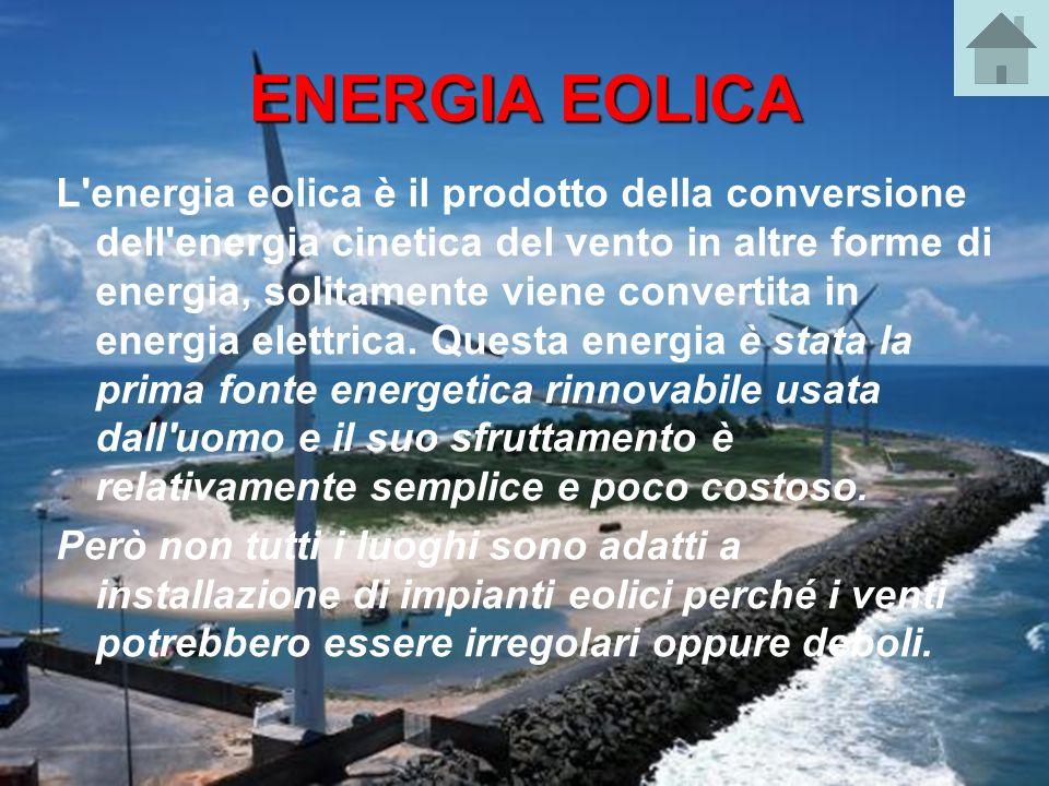 ENERGIA EOLICA L'energia eolica è il prodotto della conversione dell'energia cinetica del vento in altre forme di energia, solitamente viene convertit