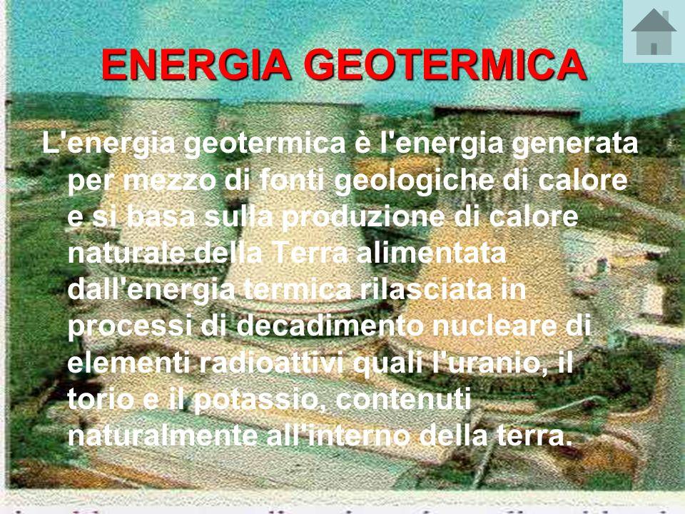 ENERGIA GEOTERMICA L'energia geotermica è l'energia generata per mezzo di fonti geologiche di calore e si basa sulla produzione di calore naturale del