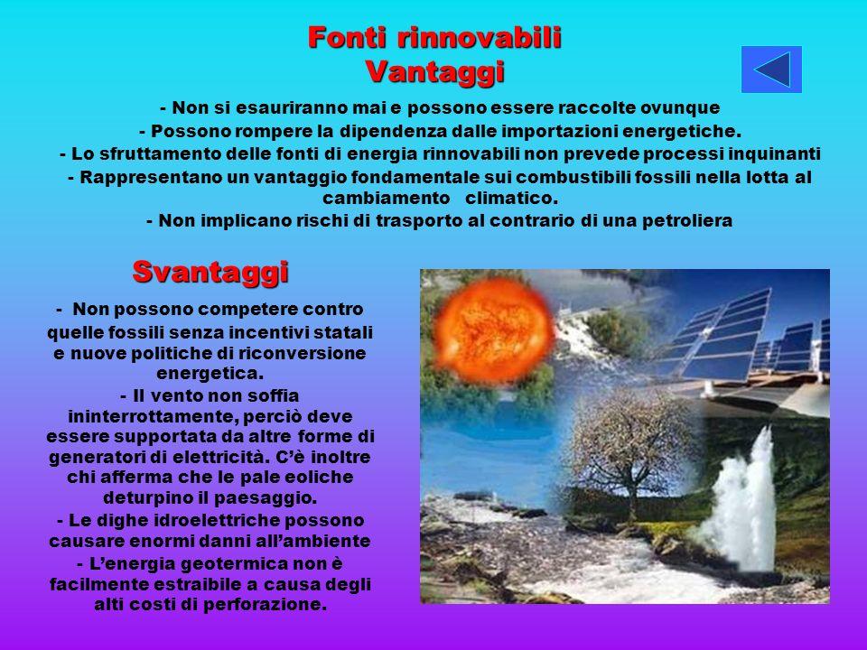 Fonti rinnovabili Vantaggi - Non si esauriranno mai e possono essere raccolte ovunque - Possono rompere la dipendenza dalle importazioni energetiche.