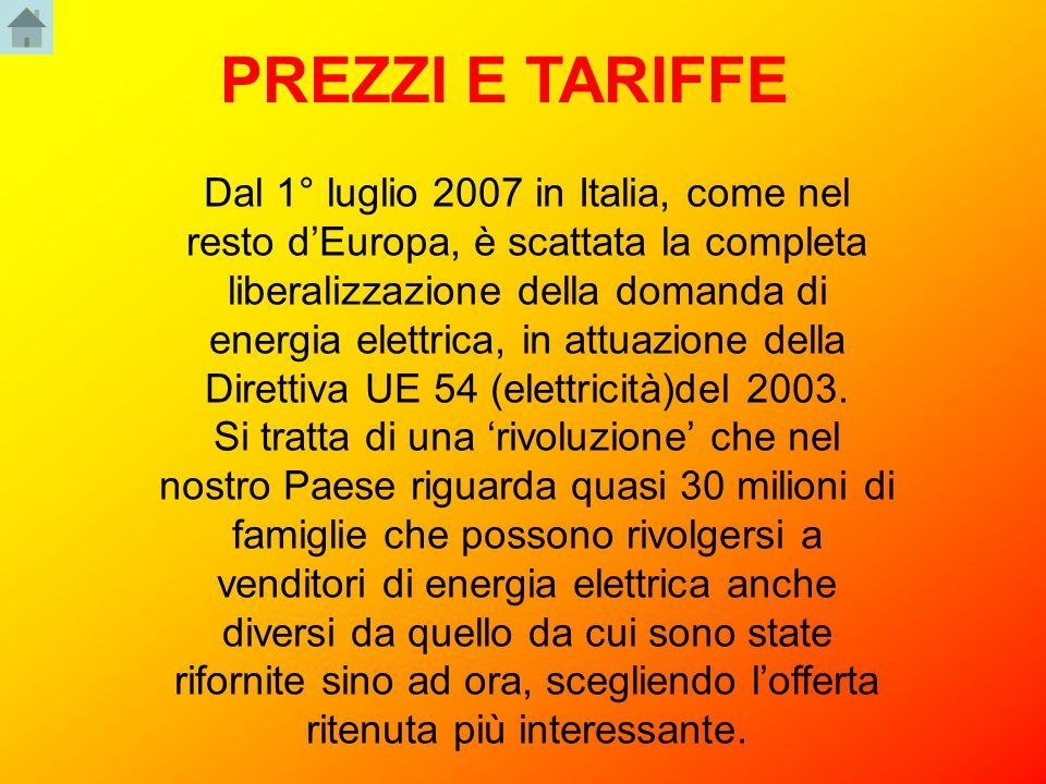 PREZZI E TARIFFE Dal 1° luglio 2007 in Italia, come nel resto dEuropa, è scattata la completa liberalizzazione della domanda di energia elettrica, in