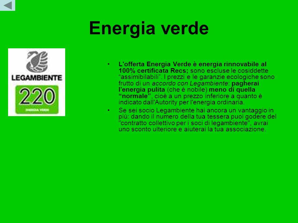 Energia verde L'offerta Energia Verde è energia rinnovabile al 100% certificata Recs; sono escluse le cosiddette assimibilabili. I prezzi e le garanzi