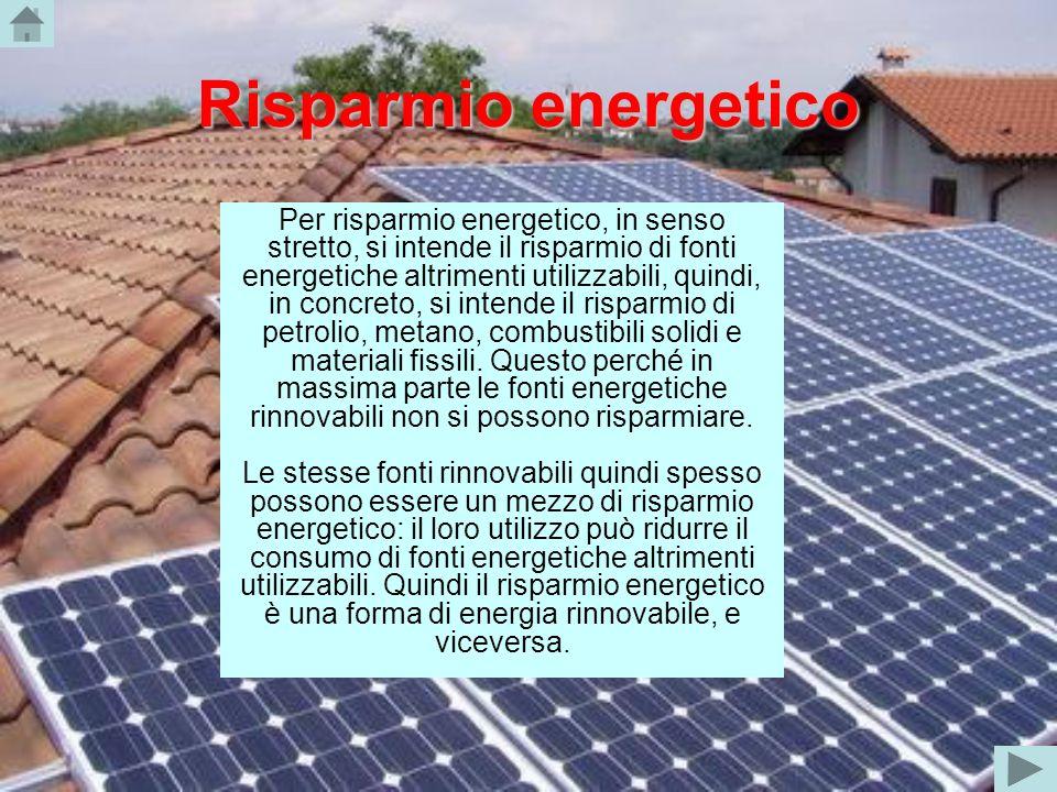 Risparmio energetico Per risparmio energetico, in senso stretto, si intende il risparmio di fonti energetiche altrimenti utilizzabili, quindi, in conc