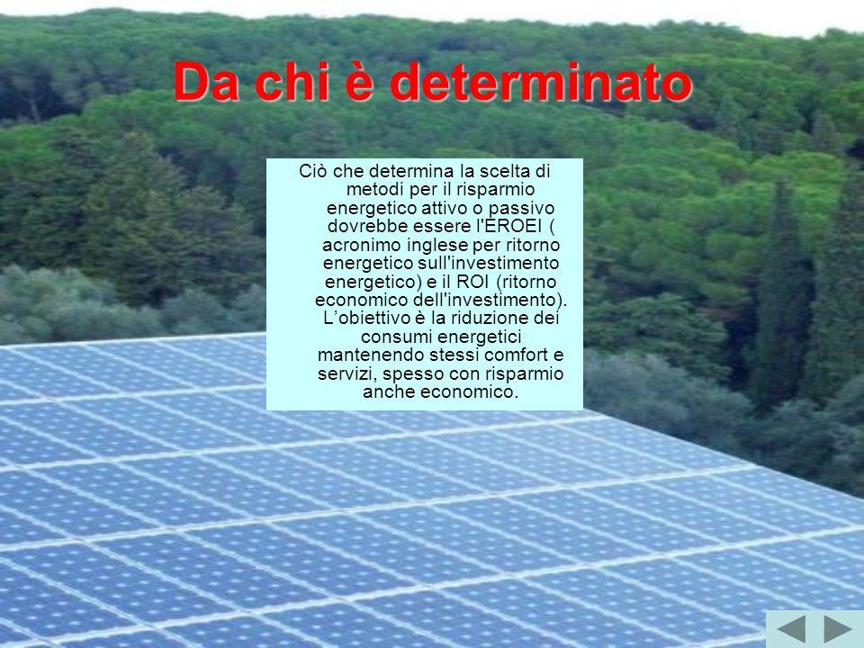 Da chi è determinato Ciò che determina la scelta di metodi per il risparmio energetico attivo o passivo dovrebbe essere l'EROEI ( acronimo inglese per