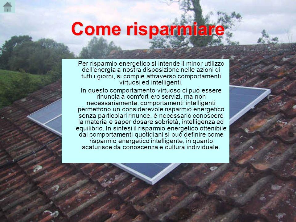 Come risparmiare Per risparmio energetico si intende il minor utilizzo dell'energia a nostra disposizione nelle azioni di tutti i giorni, si compie at