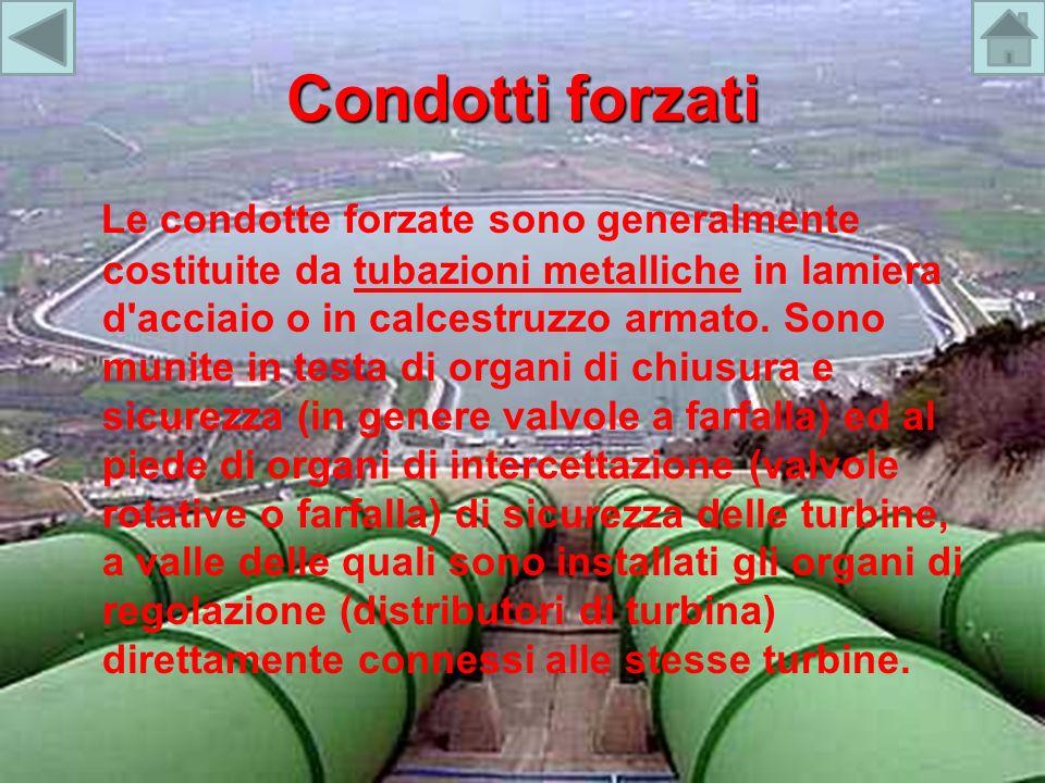 Condotti forzati Le condotte forzate sono generalmente costituite da tubazioni metalliche in lamiera d'acciaio o in calcestruzzo armato. Sono munite i