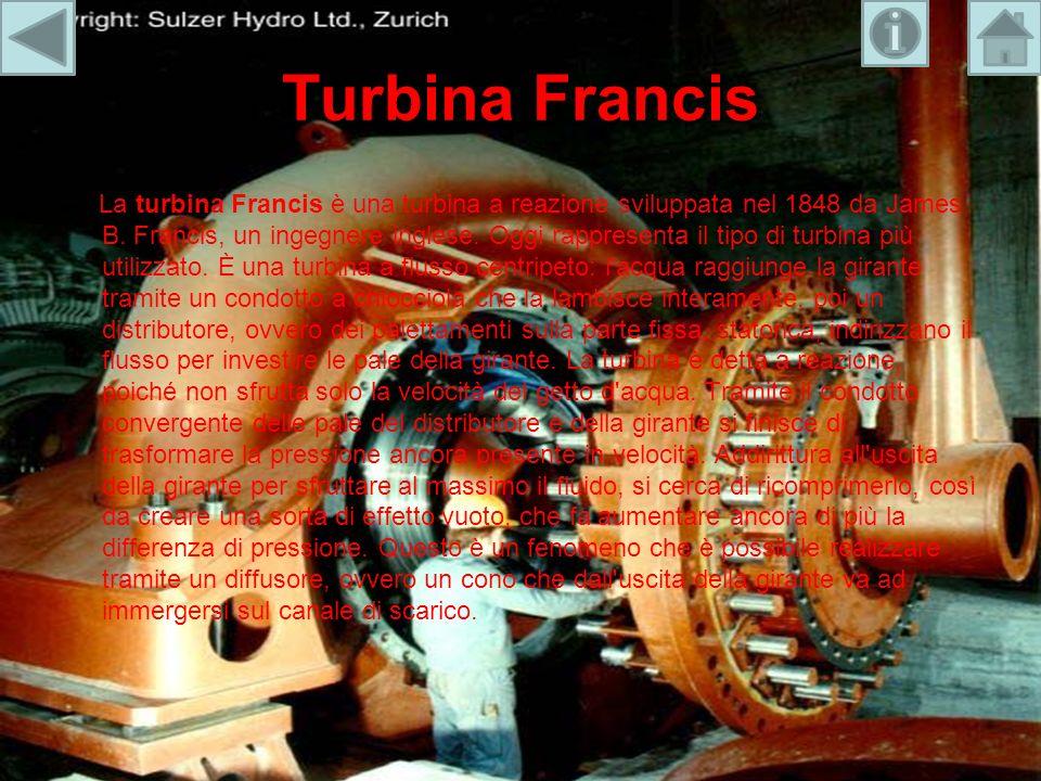 Turbina Francis La turbina Francis è una turbina a reazione sviluppata nel 1848 da James B. Francis, un ingegnere inglese. Oggi rappresenta il tipo di