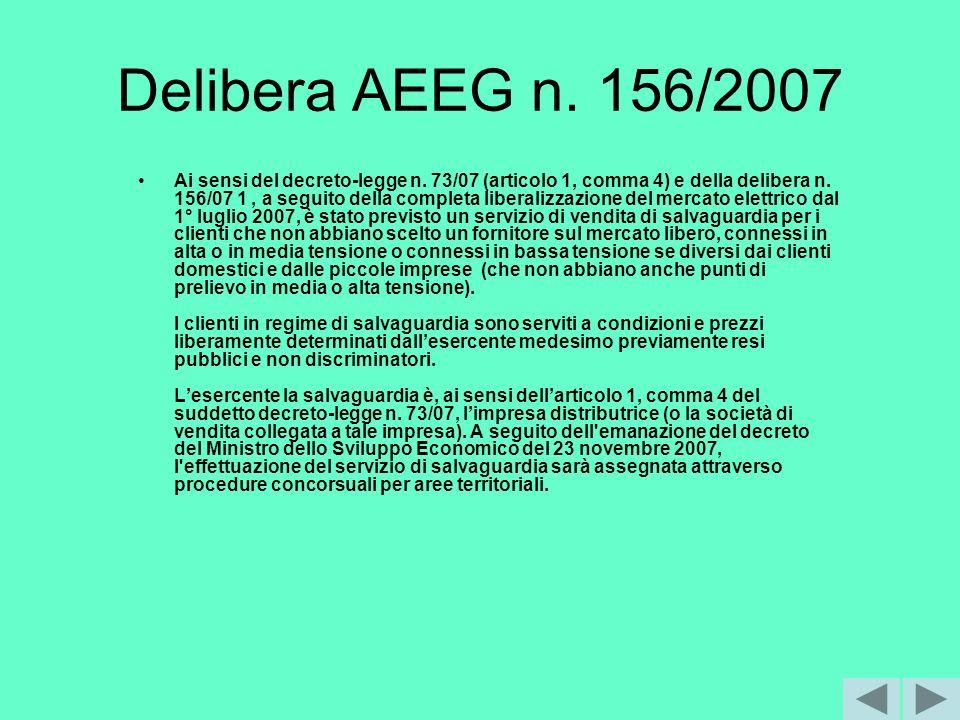 Delibera AEEG n. 156/2007 Ai sensi del decreto-legge n. 73/07 (articolo 1, comma 4) e della delibera n. 156/07 1, a seguito della completa liberalizza