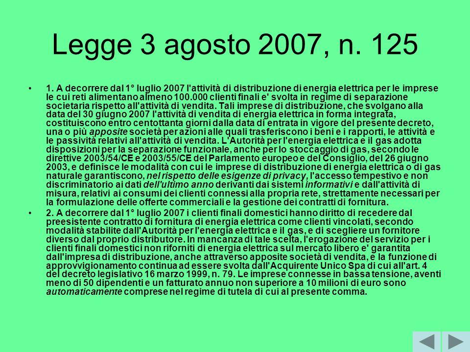 Legge 3 agosto 2007, n. 125 1. A decorrere dal 1° luglio 2007 l'attività di distribuzione di energia elettrica per le imprese le cui reti alimentano a