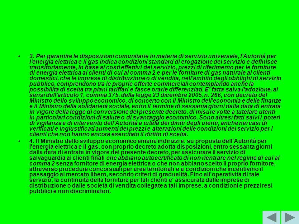 3. Per garantire le disposizioni comunitarie in materia di servizio universale, l'Autorità per l'energia elettrica e il gas indica condizioni standard