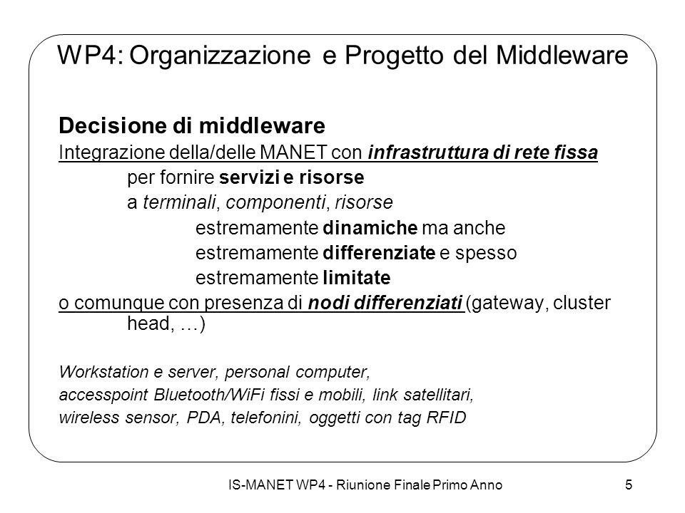 IS-MANET WP4 - Riunione Finale Primo Anno5 WP4: Organizzazione e Progetto del Middleware Decisione di middleware Integrazione della/delle MANET con in