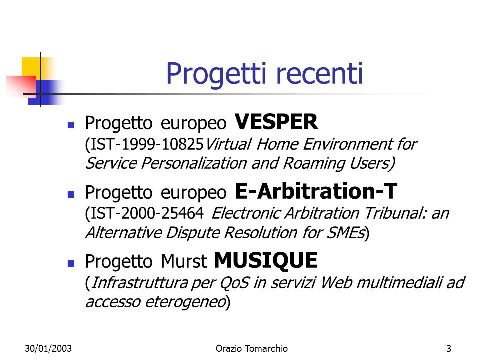 30/01/2003Orazio Tomarchio3 Progetti recenti Progetto europeo VESPER (IST-1999-10825Virtual Home Environment for Service Personalization and Roaming U