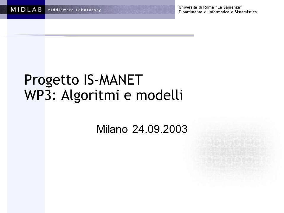 Università di Roma La Sapienza Dipartimento di Informatica e Sistemistica WP3: Modelli ed algoritmi Attività di ricerca Attività di coordinamento –WP4: Middleware (DEIS-BO) –WP5: Protocolli per reti MANET (CNUCE2 /CNR-Pisa) –WP6: Protocolli per interconnessione rete MANET/rete fissa (CNUCE1/CNR-Pisa)