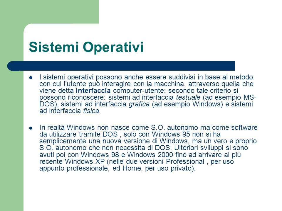 Sistemi Operativi I sistemi operativi possono anche essere suddivisi in base al metodo con cui lutente può interagire con la macchina, attraverso quel
