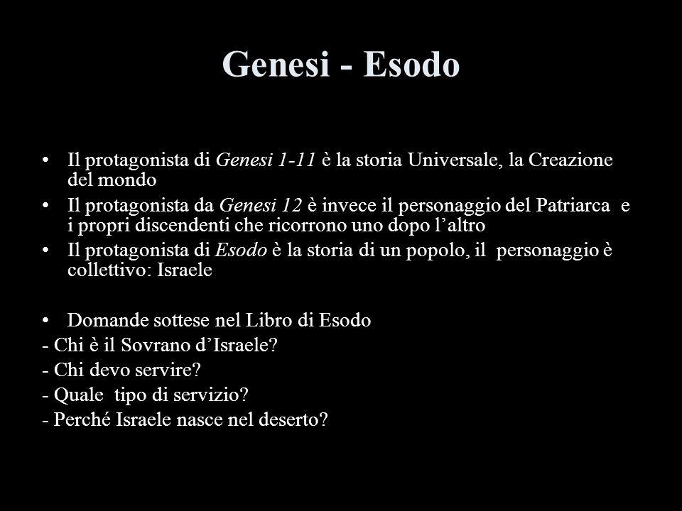 Genesi - Esodo Il protagonista di Genesi 1-11 è la storia Universale, la Creazione del mondo Il protagonista da Genesi 12 è invece il personaggio del