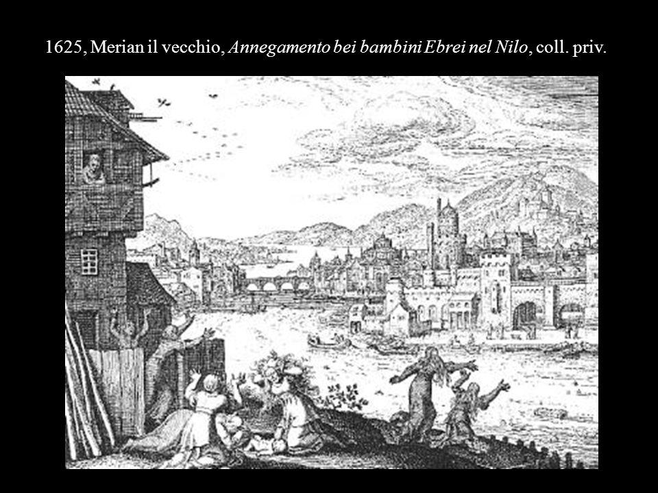 1625, Merian il vecchio, Annegamento bei bambini Ebrei nel Nilo, coll. priv.