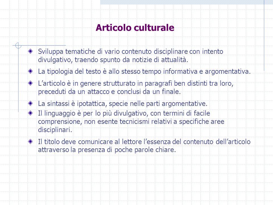 Articolo culturale Sviluppa tematiche di vario contenuto disciplinare con intento divulgativo, traendo spunto da notizie di attualità. La tipologia de