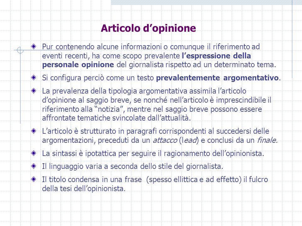 Articolo dopinione Pur contenendo alcune informazioni o comunque il riferimento ad eventi recenti, ha come scopo prevalente lespressione della persona