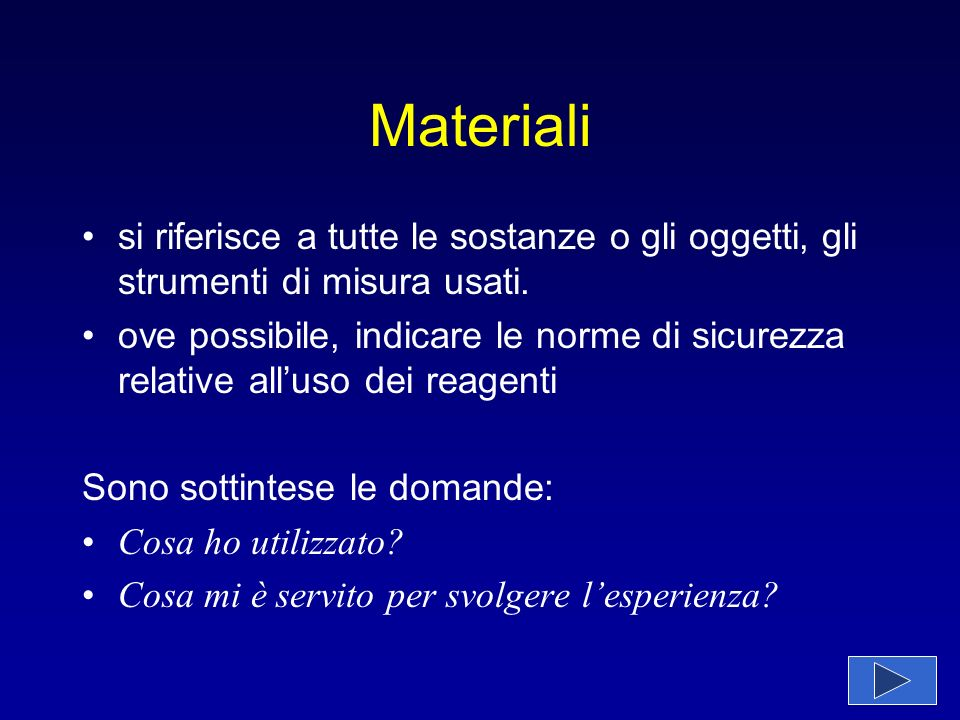 Materiali si riferisce a tutte le sostanze o gli oggetti, gli strumenti di misura usati. ove possibile, indicare le norme di sicurezza relative alluso